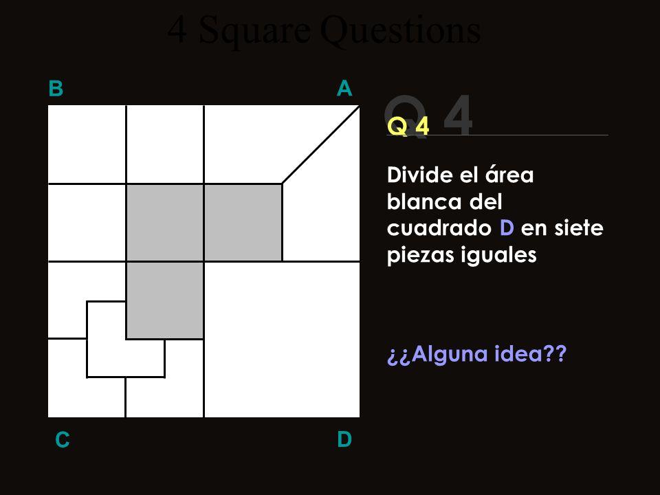 Q 4 B A D C ¡Se acabó el tiempo para el récord mundial! 4 Square Questions Divide el área blanca del cuadrado D en siete piezas iguales