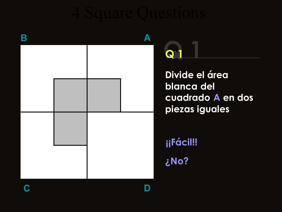 4 Square Questions B A D C Mira cuidadosamente este dibujo… Ahora te haré 4 preguntas acerca de este cuadrado ¿Estás listo?