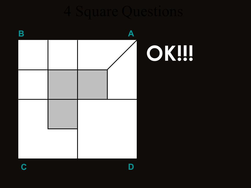 Q 2 B A D C Ya sabías la respuesta, ¿¿no?? ??? 4 Square Questions Divide el área blanca del cuadrado B en tres piezas iguales