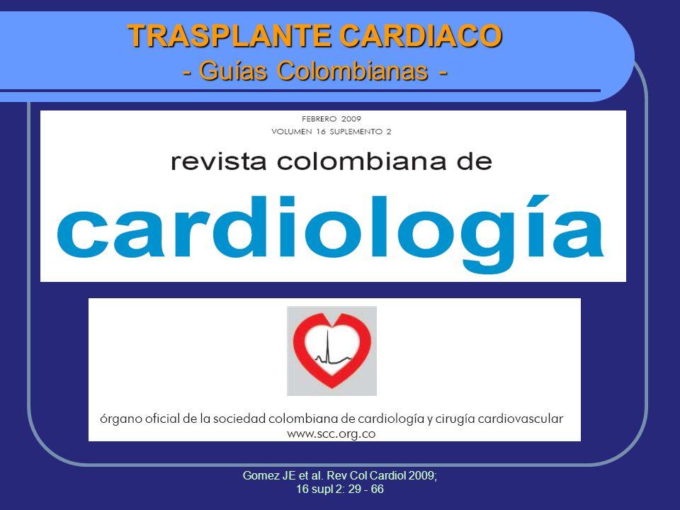 Gomez JE et al. Rev Col Cardiol 2009; 16 supl 2: 29 - 66 TRASPLANTE CARDIACO - Guías Colombianas -