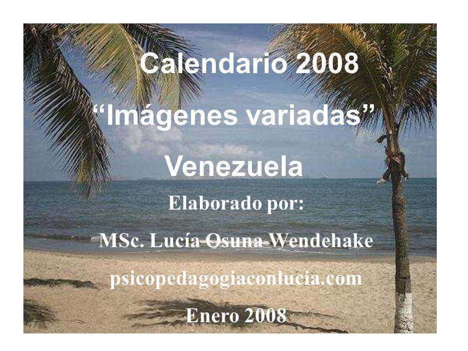 Calendario 2008 Imágenes variadas Venezuela Elaborado por: MSc. Lucía Osuna Wendehake psicopedagogiaconlucia.com Enero 2008
