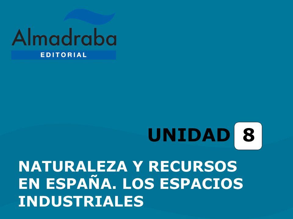 UNIDAD 8 NATURALEZA Y RECURSOS EN ESPAÑA. LOS ESPACIOS INDUSTRIALES