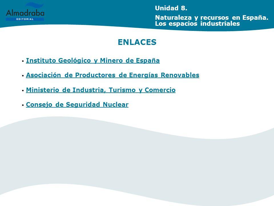 ENLACES Instituto Geológico y Minero de España Asociación de Productores de Energías Renovables Ministerio de Industria, Turismo y Comercio Consejo de Seguridad Nuclear Unidad 8.