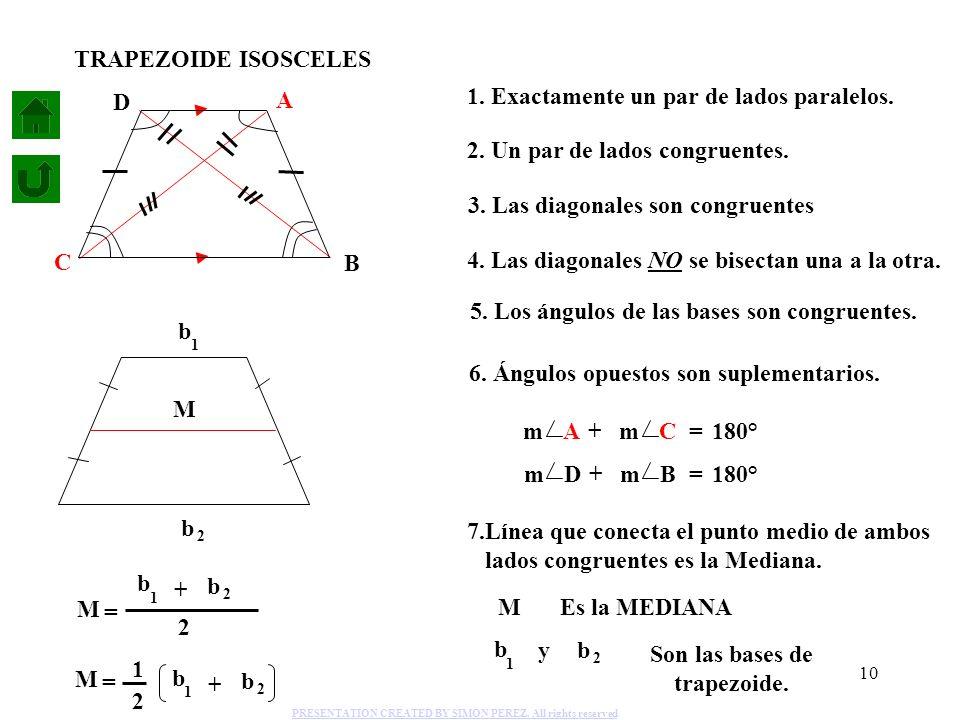 10 1. Exactamente un par de lados paralelos. 2. Un par de lados congruentes. 4. Las diagonales NO se bisectan una a la otra. 5. Los ángulos de las bas