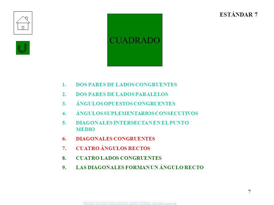 7 CUADRADO 1.DOS PARES DE LADOS CONGRUENTES 2.DOS PARES DE LADOS PARALELOS 3.ÁNGULOS OPUESTOS CONGRUENTES 4.ÁNGULOS SUPLEMENTARIOS CONSECUTIVOS 5.DIAG