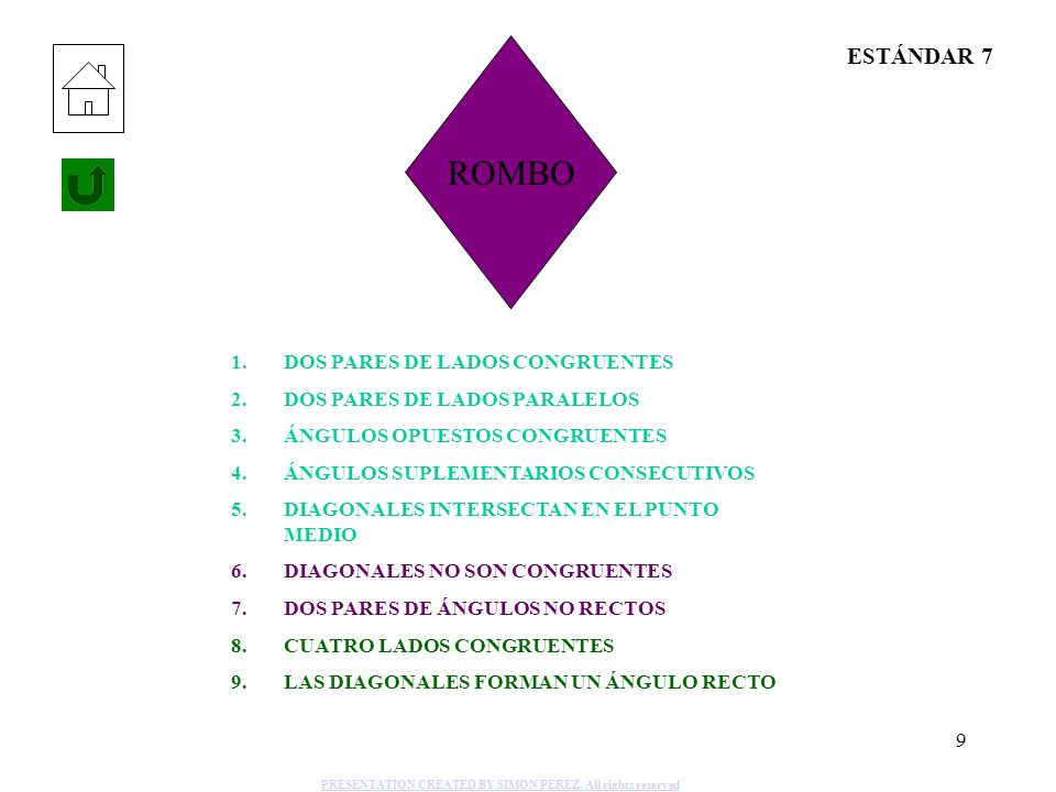 9 ROMBO 1.DOS PARES DE LADOS CONGRUENTES 2.DOS PARES DE LADOS PARALELOS 3.ÁNGULOS OPUESTOS CONGRUENTES 4.ÁNGULOS SUPLEMENTARIOS CONSECUTIVOS 5.DIAGONA