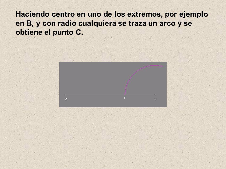 Haciendo centro en uno de los extremos, por ejemplo en B, y con radio cualquiera se traza un arco y se obtiene el punto C.