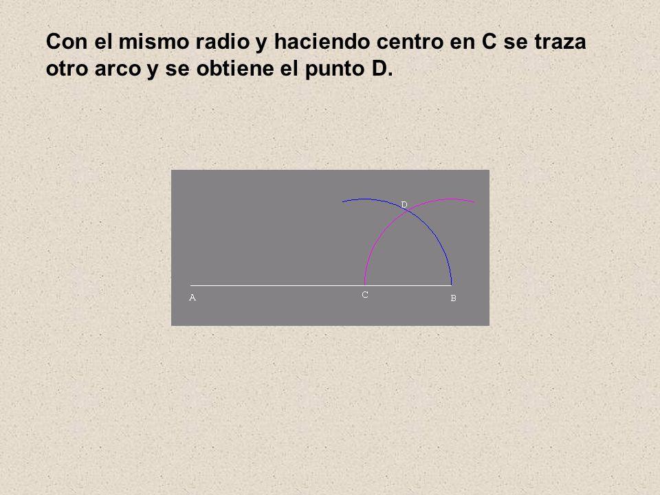 Con el mismo radio y haciendo centro en C se traza otro arco y se obtiene el punto D.