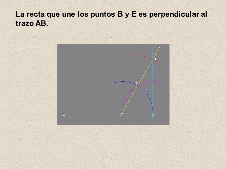 La recta que une los puntos B y E es perpendicular al trazo AB.