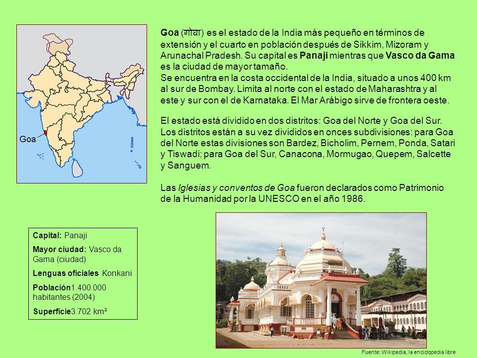 Capital: Panaji Mayor ciudad: Vasco da Gama (ciudad) Lenguas oficiales Konkani Población1.400.000 habitantes (2004) Superficie3.702 km² Goa ( ) es el estado de la India más pequeño en términos de extensión y el cuarto en población después de Sikkim, Mizoram y Arunachal Pradesh.