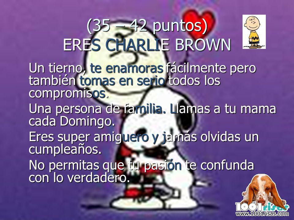 (35 – 42 puntos) ERES CHARLIE BROWN Un tierno, te enamoras fácilmente pero también tomas en serio todos los compromisos. Una persona de familia. Llama