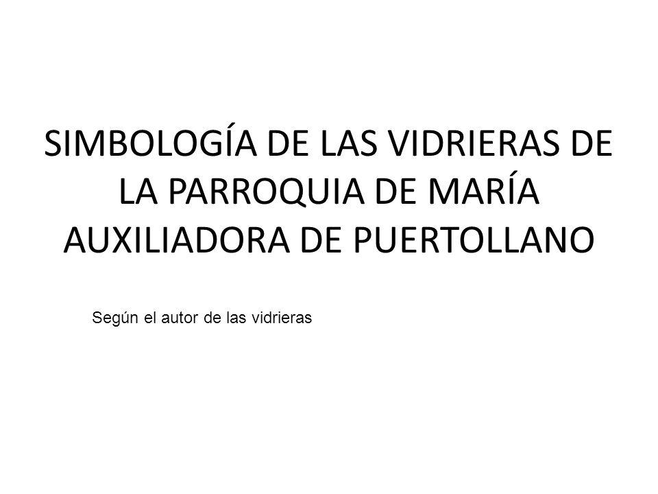 SIMBOLOGÍA DE LAS VIDRIERAS DE LA PARROQUIA DE MARÍA AUXILIADORA DE PUERTOLLANO Según el autor de las vidrieras