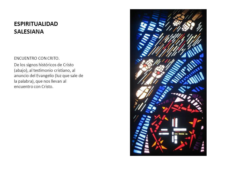 ESPIRITUALIDAD SALESIANA ENCUENTRO CON CRITO. De los signos históricos de Cristo (abajo), al testimonio cristiano, al anuncio del Evangelio (luz que s