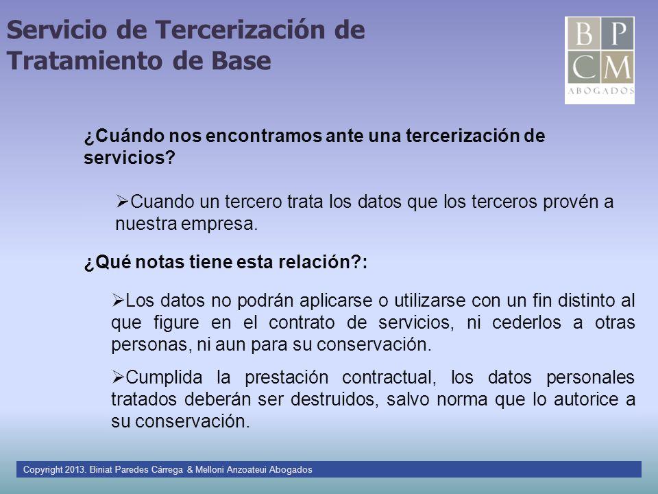 Servicio de Tercerización de Tratamiento de Base ¿Cuándo nos encontramos ante una tercerización de servicios? Cuando un tercero trata los datos que lo