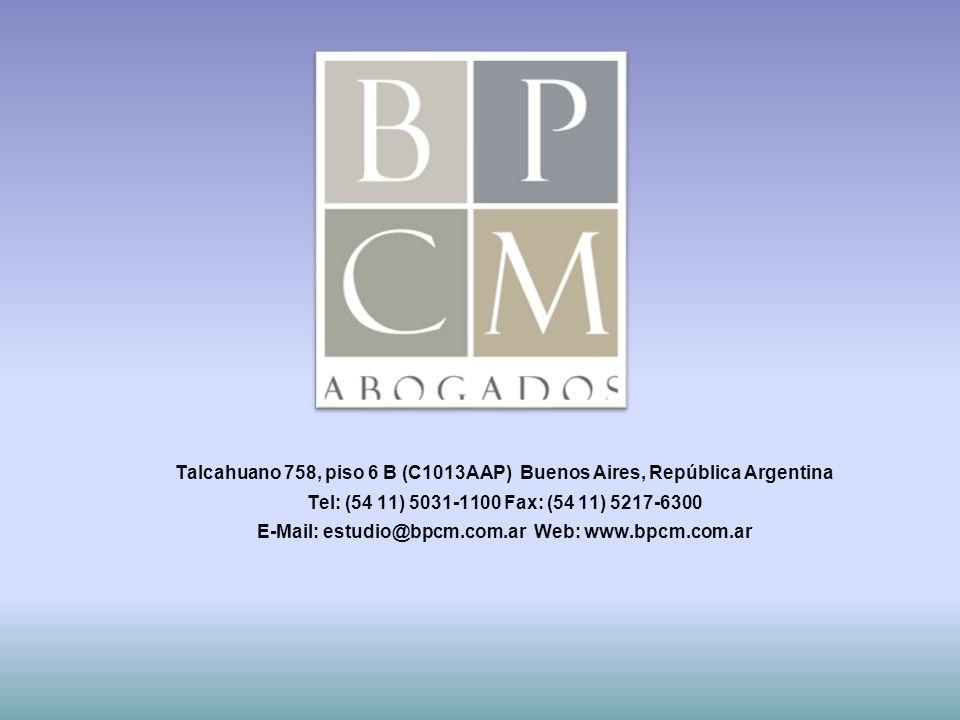 Talcahuano 758, piso 6 B (C1013AAP) Buenos Aires, República Argentina Tel: (54 11) 5031-1100 Fax: (54 11) 5217-6300 E-Mail: estudio@bpcm.com.ar Web: w
