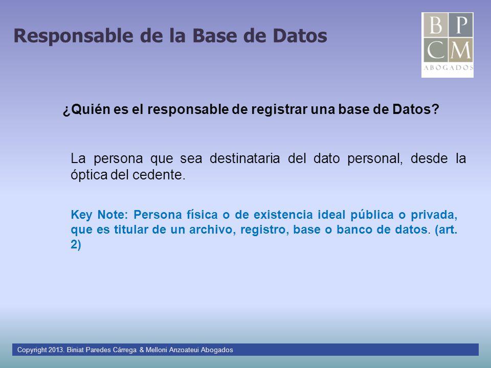 Responsable de la Base de Datos La persona que sea destinataria del dato personal, desde la óptica del cedente. Key Note: Persona física o de existenc