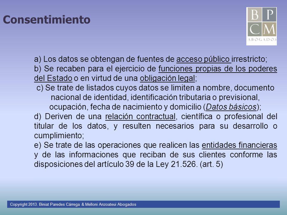 Consentimiento a) Los datos se obtengan de fuentes de acceso público irrestricto; b) Se recaben para el ejercicio de funciones propias de los poderes