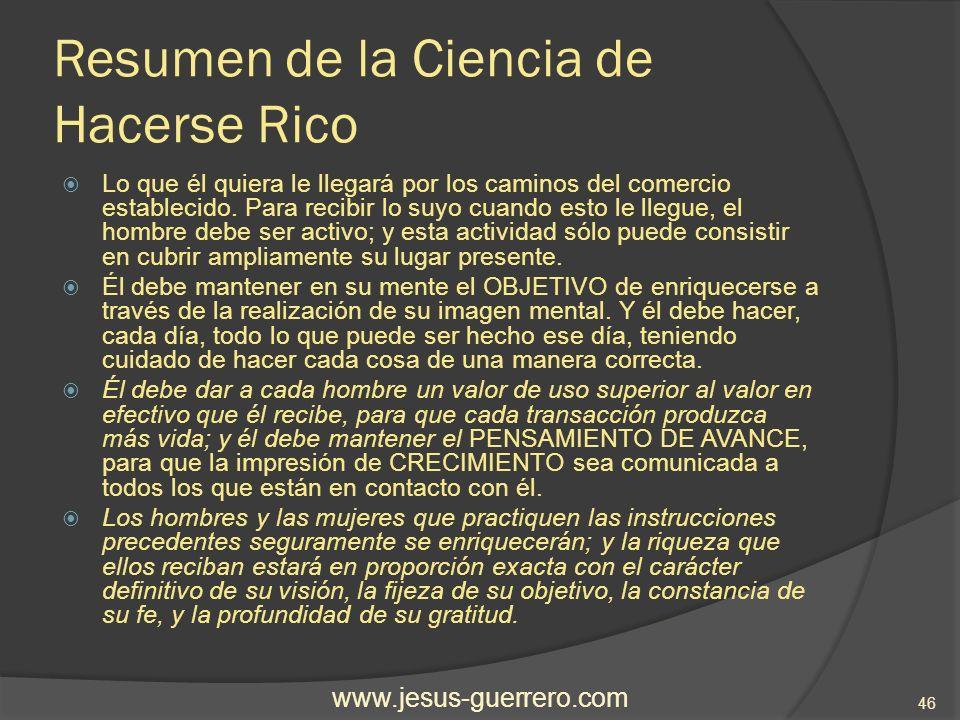 Recursos Adicionales Resumen elaborado por: Jesús Guerrero Jiménez Este resumen está disponible también en la Web en la siguiente dirección: http://www.jesus-guerrero.com/2007/11/la-ciencia-de-hacerse- rico.html www.jesus-guerrero.com 47