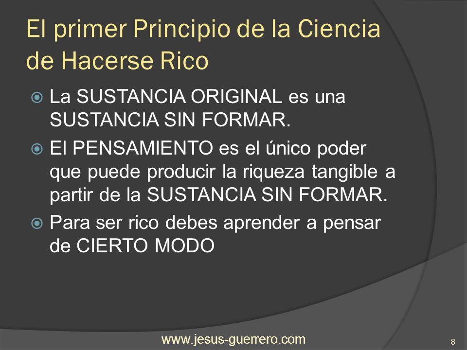 El primer Principio de la Ciencia de Hacerse Rico Hay una Materia Pensadora de la que todas las cosas están hechas y que, en su estado original, impregna, penetra, y llena los interespacios del universo.