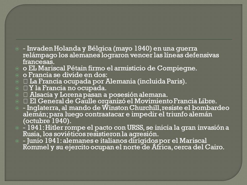 - Invaden Holanda y Bélgica (mayo 1940) en una guerra relámpago los alemanes lograron vencer las líneas defensivas francesas. o EL Mariscal Pétain fir