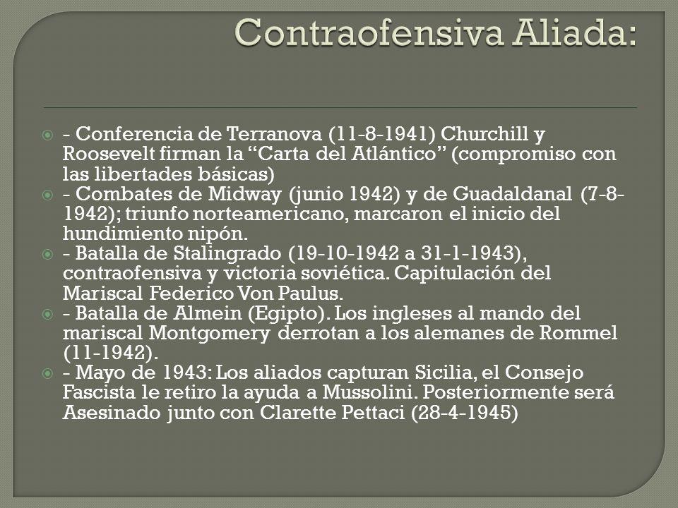Conferencia de Moscú (19-10-1943) (creación de organismo internacional) - Conferencia del Cairo (25-11-1943), tratan sobre la rendición de Japón - Conferencia de Teherán (28-11-1943), se reúnen los tres grandes y planean el día D