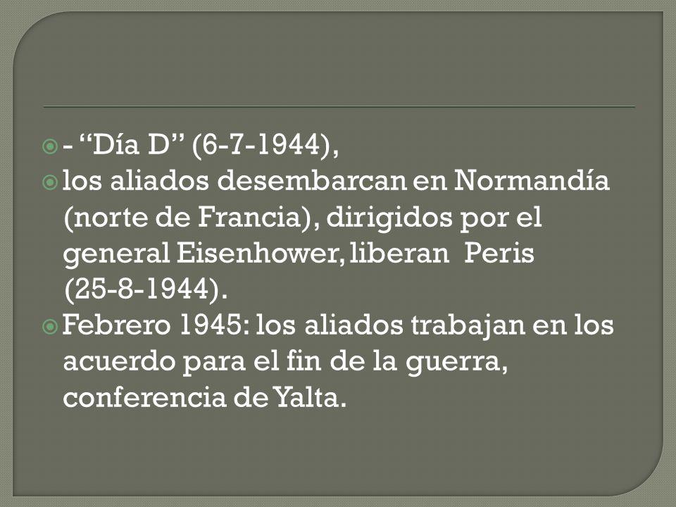 - Día D (6-7-1944), los aliados desembarcan en Normandía (norte de Francia), dirigidos por el general Eisenhower, liberan Peris (25-8-1944). Febrero 1