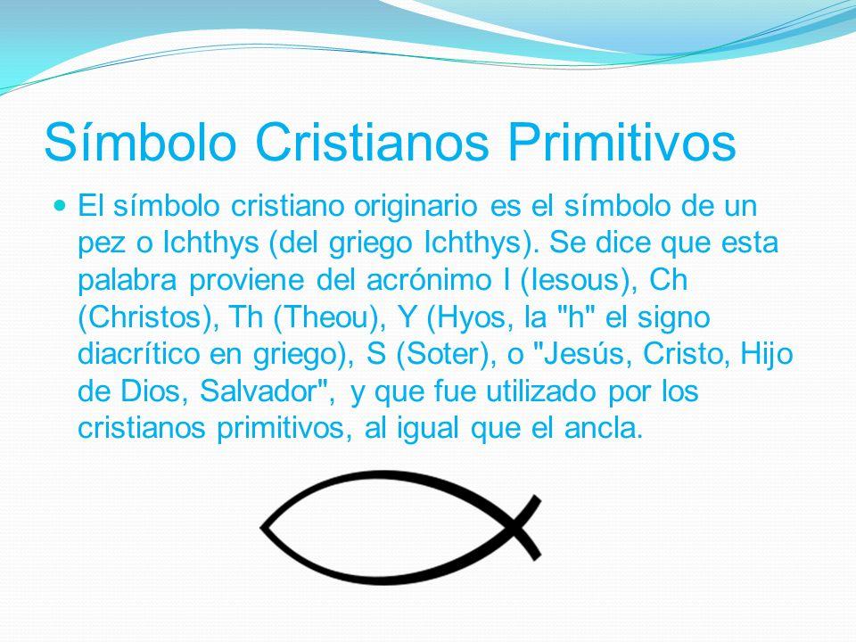 Símbolo Cristianos Primitivos El símbolo cristiano originario es el símbolo de un pez o Ichthys (del griego Ichthys).