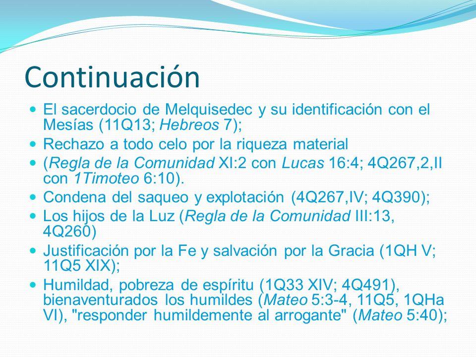 Continuación El sacerdocio de Melquisedec y su identificación con el Mesías (11Q13; Hebreos 7); Rechazo a todo celo por la riqueza material (Regla de la Comunidad XI:2 con Lucas 16:4; 4Q267,2,II con 1Timoteo 6:10).