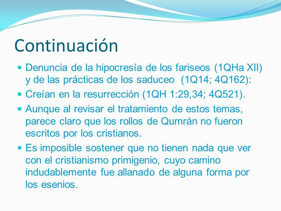 Continuación Denuncia de la hipocresía de los fariseos (1QHa XII) y de las prácticas de los saduceo (1Q14; 4Q162): Creían en la resurrección (1QH 1:29,34; 4Q521).