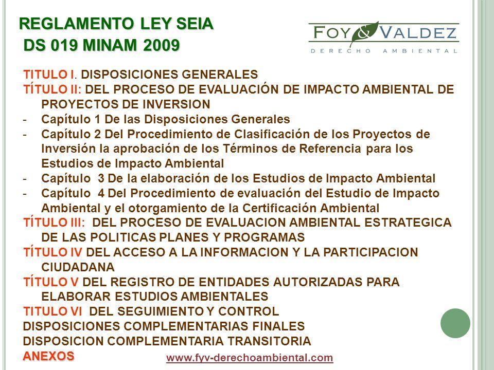 REGLAMENTO LEY SEIA DS 019 MINAM 2009 www.fyv-derechoambiental.com TITULO I. DISPOSICIONES GENERALES TÍTULO II: DEL PROCESO DE EVALUACIÓN DE IMPACTO A