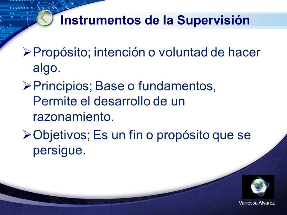 LOGO Vanessa Álvarez Instrumentos de la Supervisión Propósito; intención o voluntad de hacer algo.