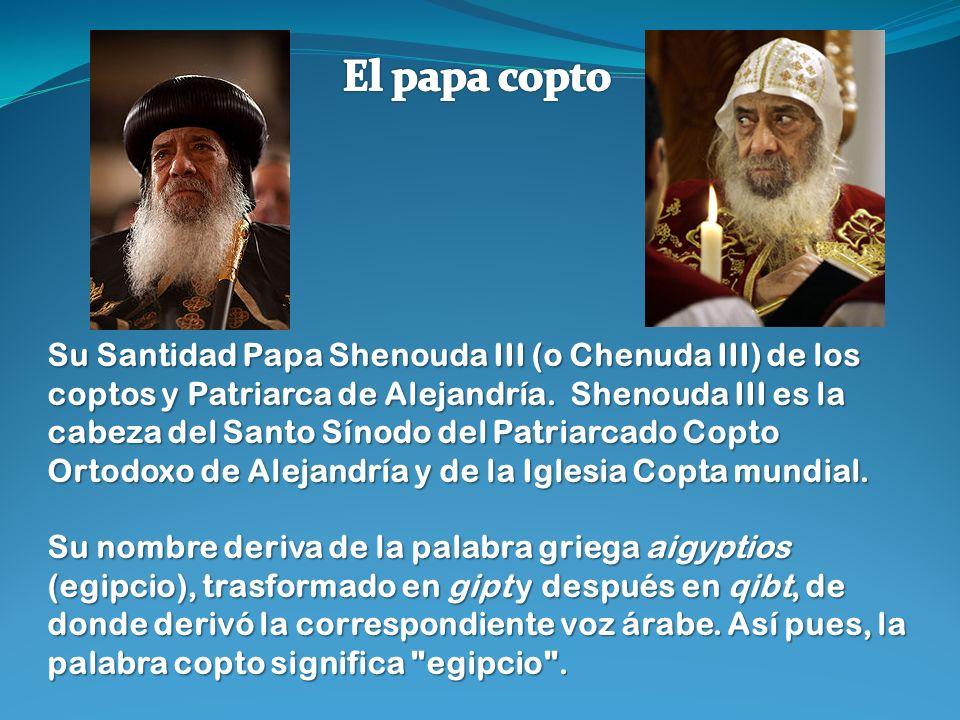 Su Santidad Papa Shenouda III (o Chenuda III) de los coptos y Patriarca de Alejandría.