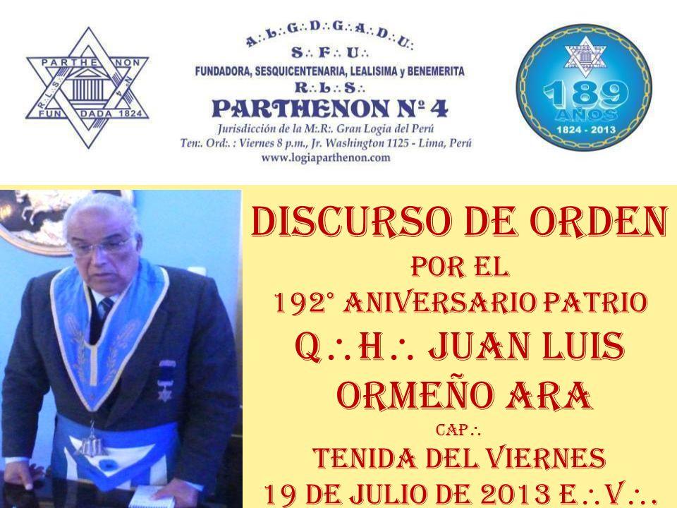 Discurso de orden Por el 192° aniversario patrio Q h Juan luis ormeño ara CaP Tenida del viernes 19 de julio de 2013 e v.