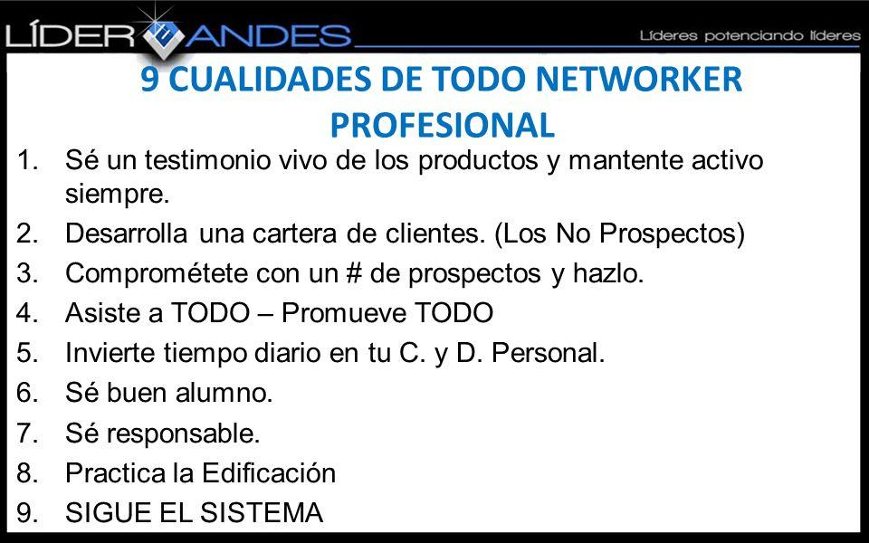 9 CUALIDADES DE TODO NETWORKER PROFESIONAL 1.Sé un testimonio vivo de los productos y mantente activo siempre.