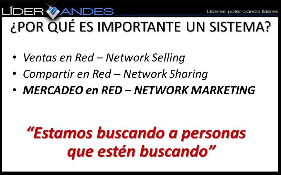 Ventas en Red – Network Selling Compartir en Red – Network Sharing MERCADEO en RED – NETWORK MARKETING Estamos buscando a personas que estén buscando ¿POR QUÉ ES IMPORTANTE UN SISTEMA?
