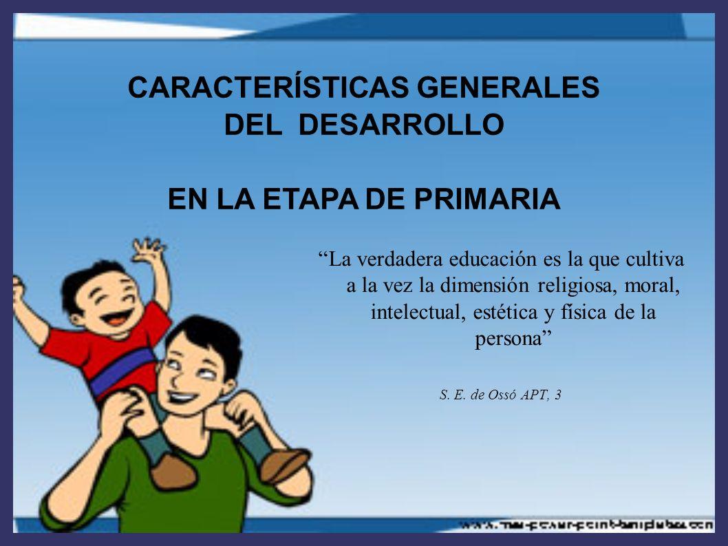 Presentación de una novedad Título CARACTERÍSTICAS GENERALES DEL DESARROLLO EN LA ETAPA DE PRIMARIA La verdadera educación es la que cultiva a la vez