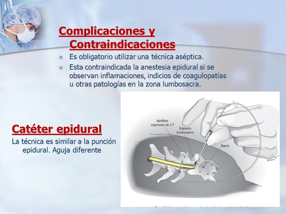Catéter epidural La técnica es similar a la punción epidural. Aguja diferente Complicaciones y Contraindicaciones Es obligatorio utilizar una técnica