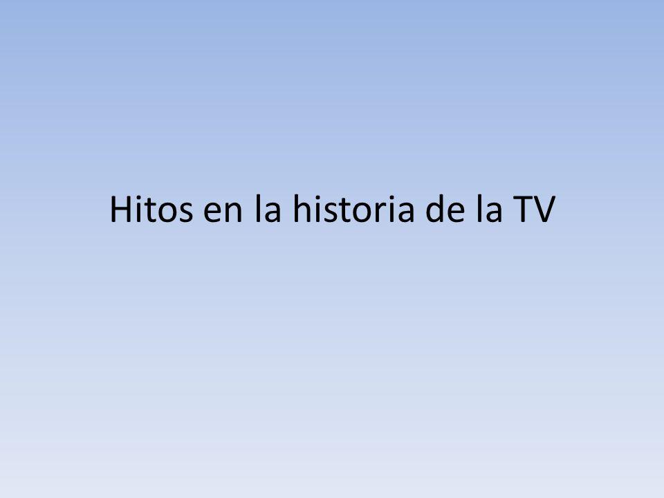 Hitos en la historia de la TV