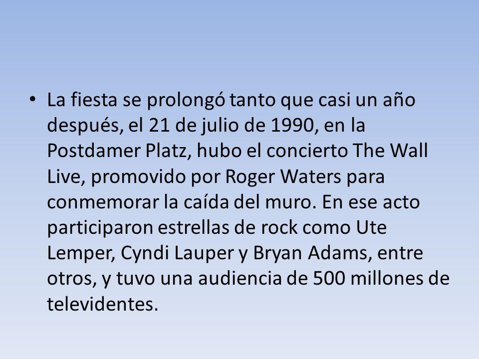 La fiesta se prolongó tanto que casi un año después, el 21 de julio de 1990, en la Postdamer Platz, hubo el concierto The Wall Live, promovido por Rog