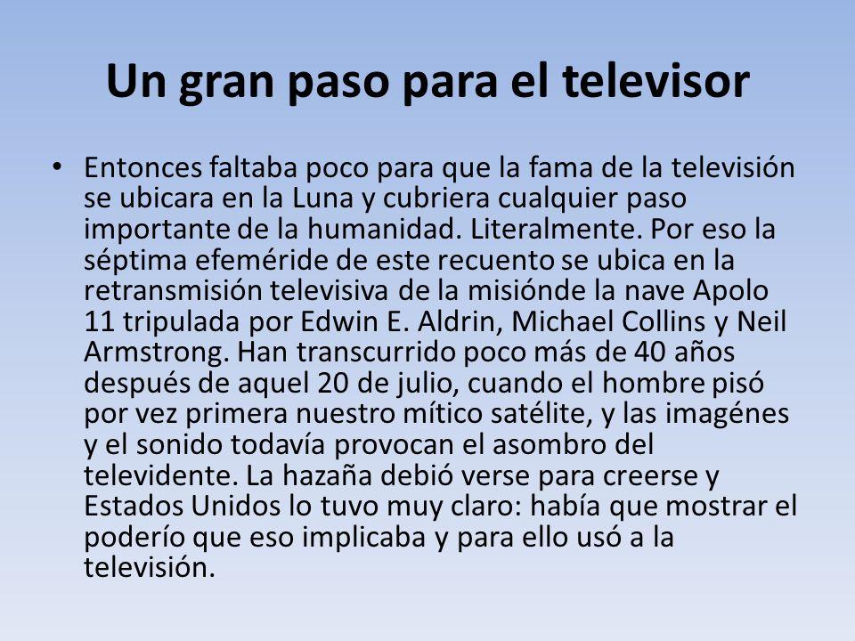 Un gran paso para el televisor Entonces faltaba poco para que la fama de la televisión se ubicara en la Luna y cubriera cualquier paso importante de l