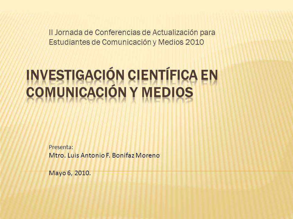 II Jornada de Conferencias de Actualización para Estudiantes de Comunicación y Medios 2010 Presenta: Mtro. Luis Antonio F. Bonifaz Moreno Mayo 6, 2010