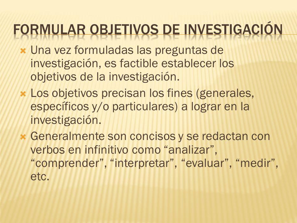Una vez formuladas las preguntas de investigación, es factible establecer los objetivos de la investigación. Los objetivos precisan los fines (general