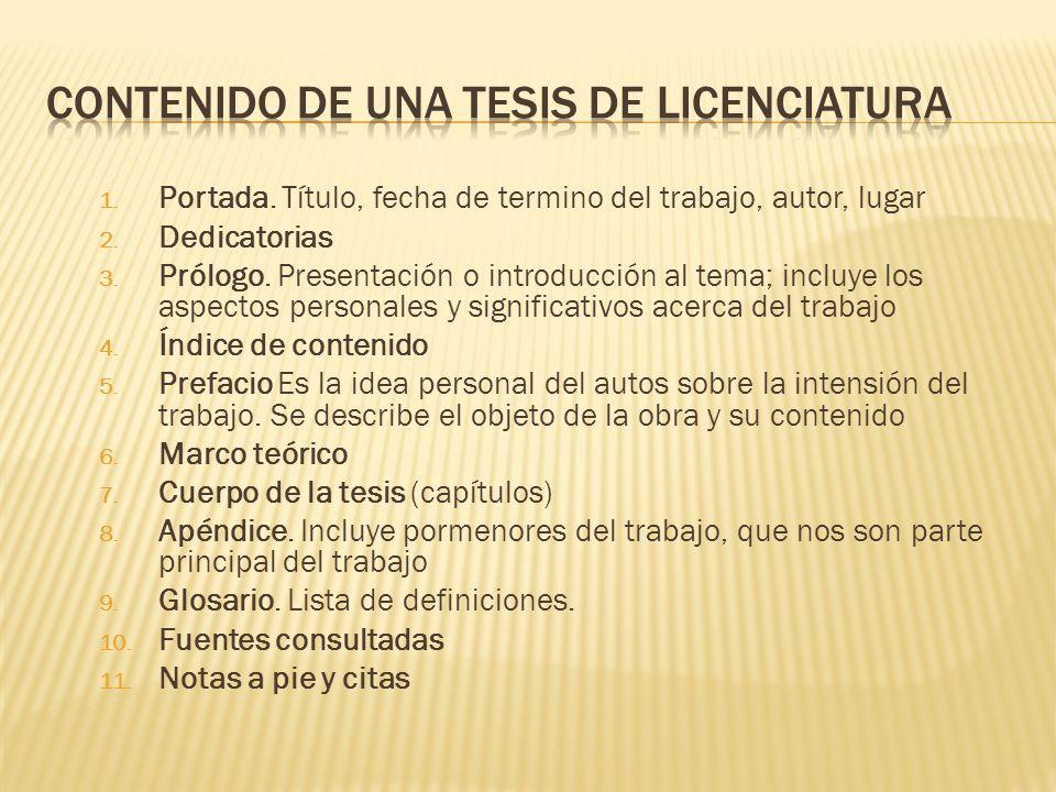 1. Portada. Título, fecha de termino del trabajo, autor, lugar 2. Dedicatorias 3. Prólogo. Presentación o introducción al tema; incluye los aspectos p