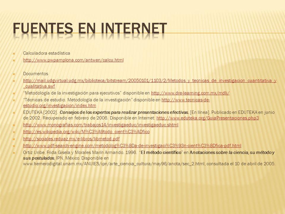 Calculadora estadística http://www.pwpamplona.com/antwen/calcu.html Documentos http://mail.udgvirtual.udg.mx/biblioteca/bitstream/20050101/1103/2/Meto