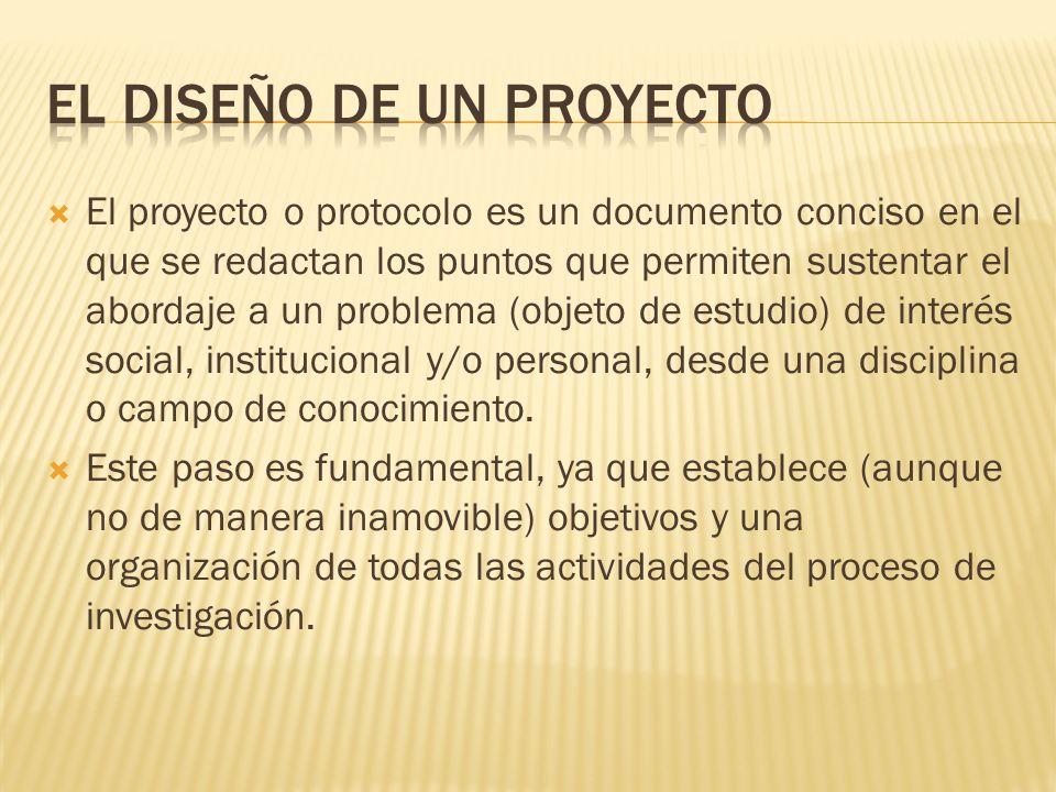 El proyecto o protocolo es un documento conciso en el que se redactan los puntos que permiten sustentar el abordaje a un problema (objeto de estudio)