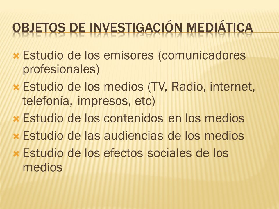 Estudio de los emisores (comunicadores profesionales) Estudio de los medios (TV, Radio, internet, telefonía, impresos, etc) Estudio de los contenidos
