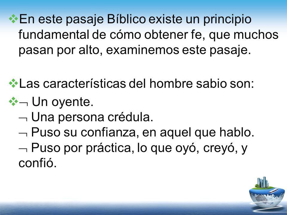 III- ¿Cómo puedo obtener fe? Miremos el pasaje Bíblico donde Jesús habla acerca del hombre sabio y el hombre necio (insensato) en Mateo 7:24-27.