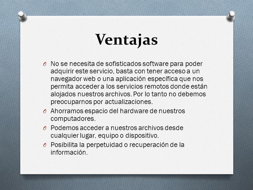 Ventajas O No se necesita de sofisticados software para poder adquirir este servicio, basta con tener acceso a un navegador web o una aplicación espec