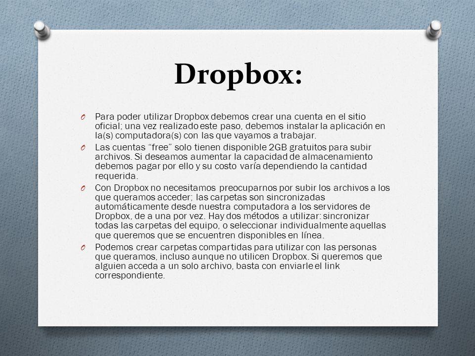Dropbox: O Para poder utilizar Dropbox debemos crear una cuenta en el sitio oficial; una vez realizado este paso, debemos instalar la aplicación en la