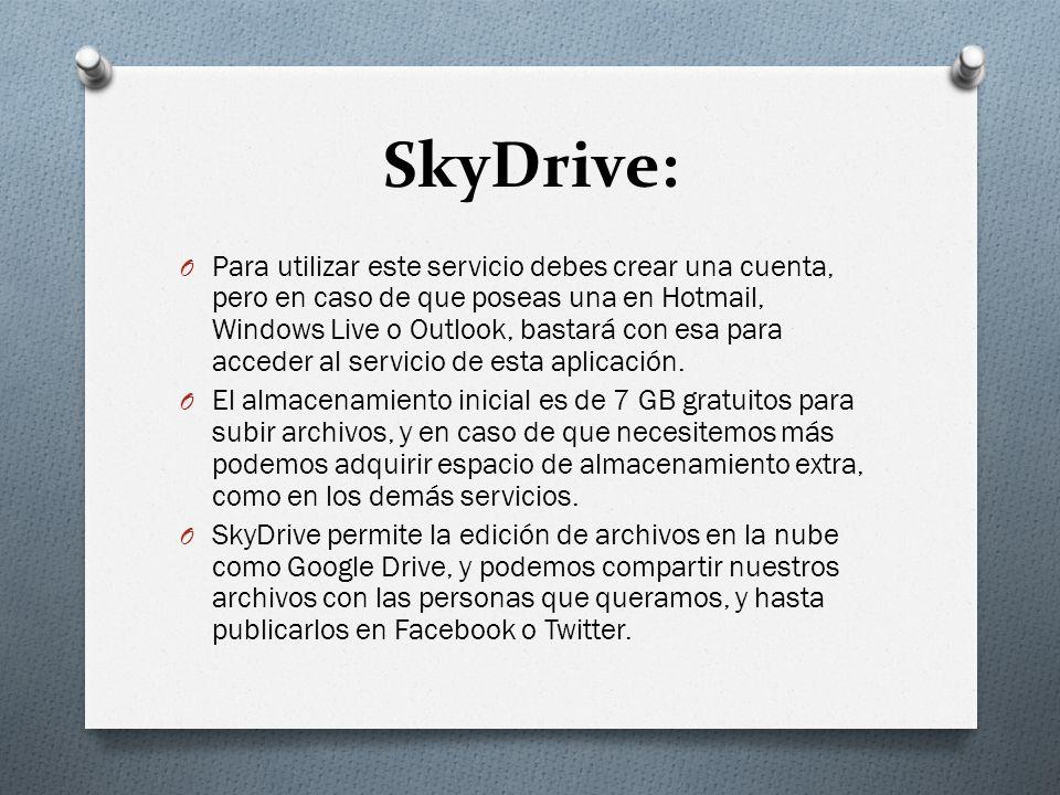 SkyDrive: O Para utilizar este servicio debes crear una cuenta, pero en caso de que poseas una en Hotmail, Windows Live o Outlook, bastará con esa par